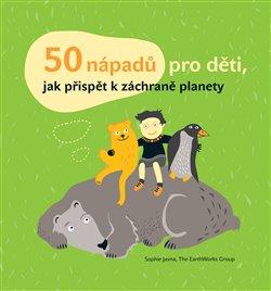 Obálka titulu 50 nápadů pro děti, jak přispět k záchraně planety