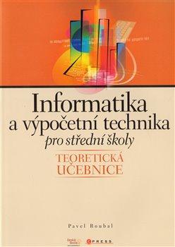Informatika a výpočetní technika pro střední školy - Teoretická učebnice - Pavel Roubal