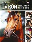 Já kůň (Velká kniha péče o koně) - obálka