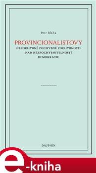 Obálka titulu Provincionalistovy nepochybně pochybné pochybnosti nad nezpochybnitelností