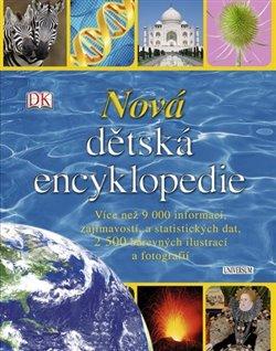 Nová dětská encyklopedie. Více než 9 000 zajímavostí, a statistických dat, 2 500 barevných ilustrací a fotografií