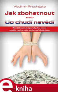 Plot Jak zbohatnout aneb Co chudí nevědí - Vladimír Procházka e-kniha