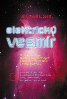 Elektrický vesmír. Nová kosmologie, založená na současných poznatcích astronomie a fyziky plazmatu - Donald E. Scott