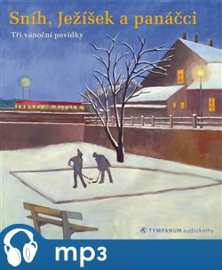 Sníh, Ježíšek a panáčci, mp3 - Petr Šabach, Karel Klostermann, Irena Obermannová