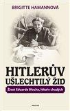 Hitlerův ušlechtilý Žid (Život Eduarda Blocha, lékaře chudých) - obálka