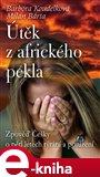 Útěk z afrického pekla (Zpověď Češky o pětiletém týrání a ponížení) - obálka