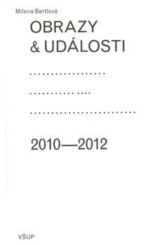 Obálka titulu Obrazy a události: komentáře ke zdejší vizuální kultuře 2010–2012
