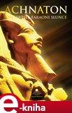 Achnaton a Nefertiti, faraoni Slunce - obálka