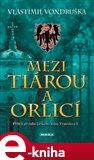 Mezi tiárou a orlicí (Příběh prvního českého krále Vratislava I.) - obálka