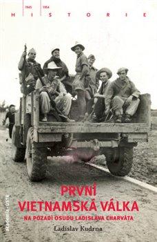 Obálka titulu První vietnamská válka na pozadí osudu Ladislava Charváta