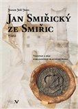 Jan Smiřický ze Smiřic † 1453 (Vzestup a pád zakladatele slavného rodu) - obálka