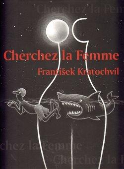 Cherchez la Femme. Riskantní hry mezi muži a ženami - František Kratochvíl