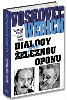 Voskovec a Werich. Dialogy přes železnou oponu - František Cinger, Karel Koliš