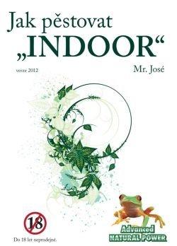 """Jak pěstovat """"INDOOR"""" - Mr. José"""