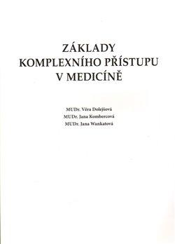 Základy komplexního přístupu v medicíně - Jana Kombercová, Věra Dolejšová, Jana Wankatová
