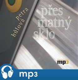 Přes matný sklo, mp3 - Petra Hůlová