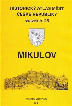 Mikulov. Historický atlas měst České republiky, sv. 25