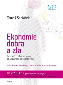 Ekonomie dobra a zla. Po stopách lidského tázání od Gilgameše po finanční krizi, CD - Tomáš Sedláček
