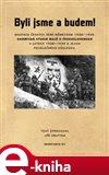Byli jsme a budem! (Okupace českých zemí německem 1938 – 1939, karmická studie bojů o československo v letech 1938 – 1939 a jejich poválečného důsledku.) - obálka