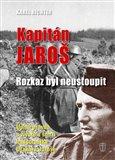 Kapitán Jaroš - Rozkaz byl neustoupit (Úplná pravda o životě a smrti nadporučíka Otakara Jaroše) - obálka