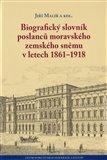 Biografický slovník poslanců moravského zemského sněmu v letech 1861–1918 - obálka