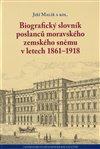 Obálka knihy Biografický slovník poslanců moravského zemského sněmu v letech 1861–1918