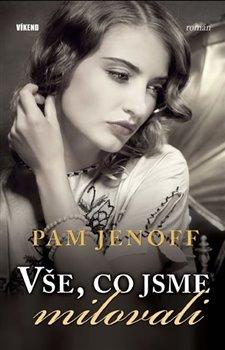 Vše, co jsme milovali - Pam Jenoff
