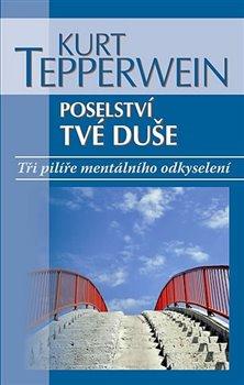 Noxi Poselství tvé duše. Tři pilíře mentálního odkyselení - Kurt Tepperwein
