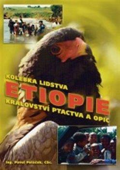 Etiopie. Kolébka lidstva, království ptactva a opic - Pavel Poláček