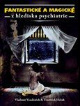 Fantastick&#233; a magick&#233; z hlediska psychiatrie - oblka