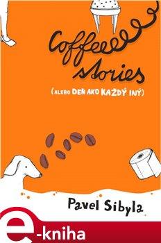 Coffee stories alebo Deň ako každý iný - Pavel Sibyla e-kniha