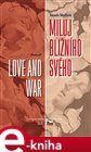 Miluj blin&#237;ho sv&#233;ho / Love and War