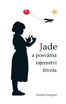 Obálka titulu Jade a posvátná tajemství života