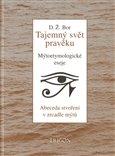 Tajemný svět pravěku (Abeceda stvoření v zrcadle mýtů. Mýtoetymologické eseje.) - obálka