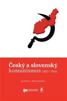 Obálka titulu Český a slovenský komunismus (1921–2011)