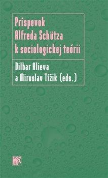 Obálka titulu Príspevok Alfreda Schütza k sociologickej teórii