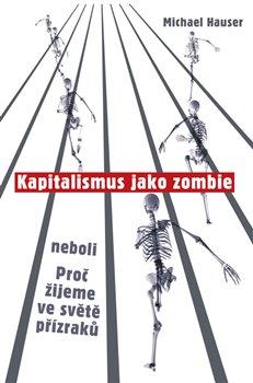 Obálka titulu Kapitalismus jako zombie neboli Proč žijeme ve světě přízraků