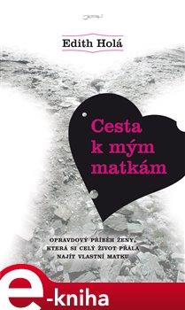 Cesta k mým matkám - Edith Holá e-kniha