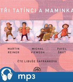 Tři tatínci a maminka, mp3 - Michal Viewegh, Martin Reiner, Pavel Šrut