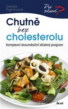 Chutně bez cholesterolu. Komplexní dvouměsíční léčebný program - Gerda Pighinová
