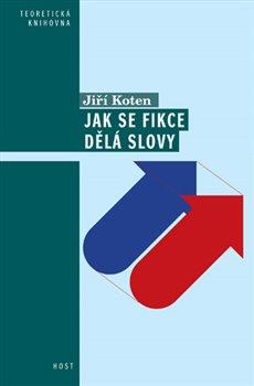 Jak se fikce dělá slovy - Jiří Koten