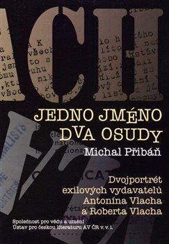 Jedno jméno, dva osudy. Dvojportrét exilových vydavatelů Antonína Vlacha a Roberta Vlacha - Michal Přibáň