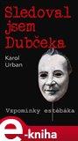 Sledoval jsem Dubčeka (Vzpomínky estébáka) - obálka