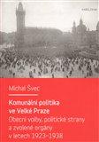 Komunální politika ve Velké Praze (Obecní volby, politické strany a zvolené orgány v letech 1923 – 1938) - obálka