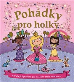Pohádky pro holky. Vzrušující příběhy pro všechny malé princezny!