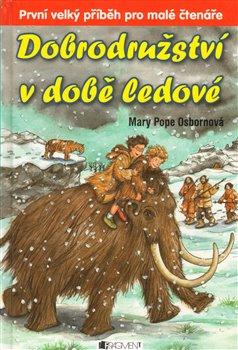 Dobrodružství v době ledové - Mary Pope Osborne