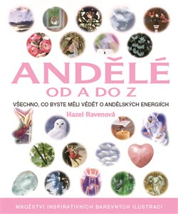 Andělé od A do Z. Všechno, co byste měli vědět o andělských energiích - Hazel Ravenová