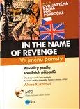 Ve jménu pomsty –  In the Name of Revenge (Dvojjazyčné anglicko-české povídky  zpracované podle skutečných příběhů + CD) - obálka
