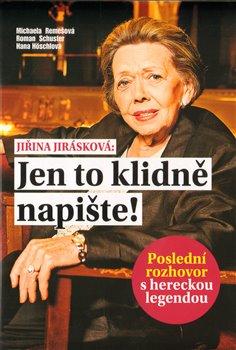 Michaela Remešová a Roman Schuster: Jiřina Jirásková: Jen to klidně napište