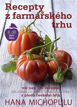Recepty z farmářského trhu 2. díl. jaro-léto - Hanka Michopulu